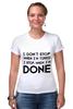 """Футболка Стрэйч (Женская) """"I don`t stop"""" - фраза, философия, мотивация, цитата, dont stop"""