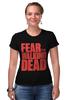 """Футболка Стрэйч (Женская) """"Ходячие Мертвецы (The Walking Dead)"""" - страх, fear, ходячие мертвецы, the walking dead"""
