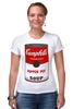 """Футболка Стрэйч (Женская) """"Campbell's Soup (Энди Уорхол)"""" - поп арт, энди уорхол, pop art, andy warhol"""