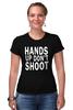 """Футболка Стрэйч """"Hands up don't shoot (Руки вверх не стрелять)"""" - полиция, police, hands up, don't shoot, руки вверх"""