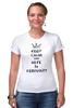 """Футболка Стрэйч (Женская) """"14 февраля"""" - любовь, 14 февраля, корона, keep calm, день влюбленных"""