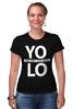 """Футболка Стрэйч (Женская) """"YOLO (You Only Live Once)"""" - yolo, йоло, живешь только раз"""