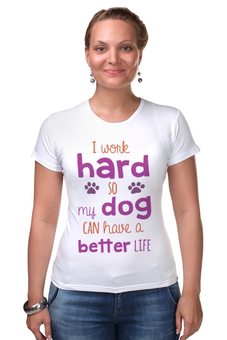 """Футболка Стрэйч """"Работаю ради Собачки"""" - dog, с прикольной надписью, work hard"""