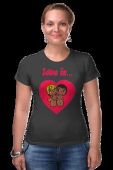 "Футболка Стрэйч (Женская) ""love is..."" - heart, i love, love is"