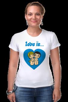 "Футболка Стрэйч (Женская) ""love is..."" - heart, love is"