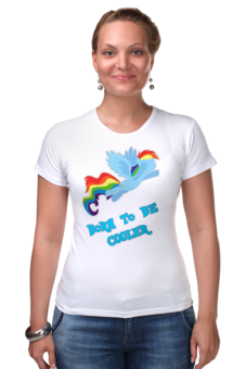 "Футболка Стрэйч (Женская) ""Born to be cooler"" - rainbow dash, my little pony, friendship is magic, cooler, 20 percent cooler"