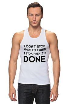 """Майка (Мужская) """"I don`t stop"""" - фраза, философия, мотивация, цитата, dont stop"""