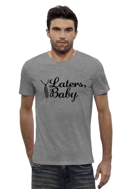 Футболка Wearcraft Premium Slim Fit Printio Laters, baby (50 оттенков серого) футболка для беременных printio keep calm until laters baby 50 оттенков серого