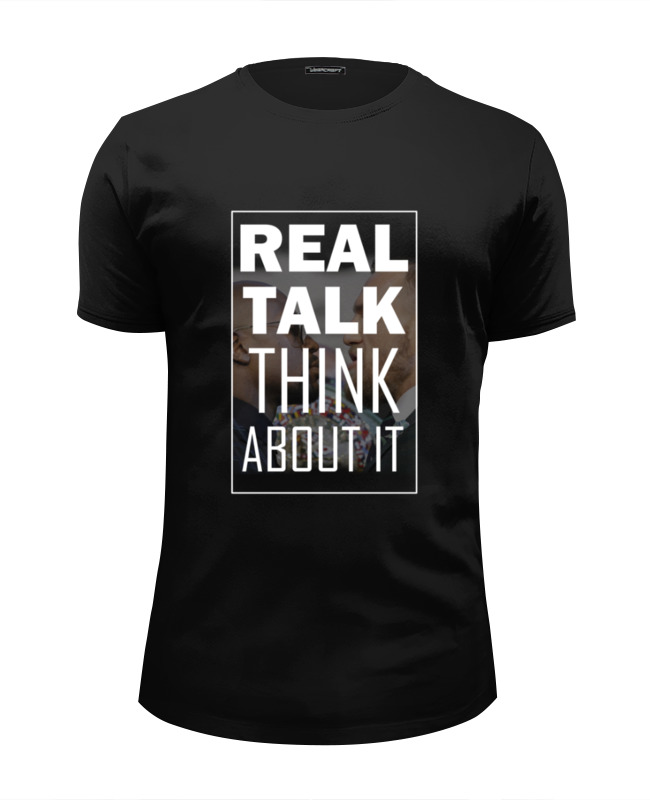 Футболка Wearcraft Premium Slim Fit Printio Real talk think about it what we talk about when we talk about love