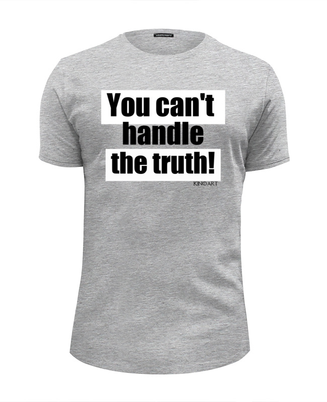 Футболка Wearcraft Premium Slim Fit Printio You can't handle the truth the truth about you
