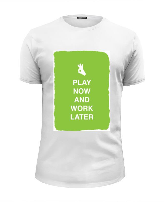Футболка Wearcraft Premium Slim Fit Printio Play now and work later подушка 40х40 с полной запечаткой printio play now and work later