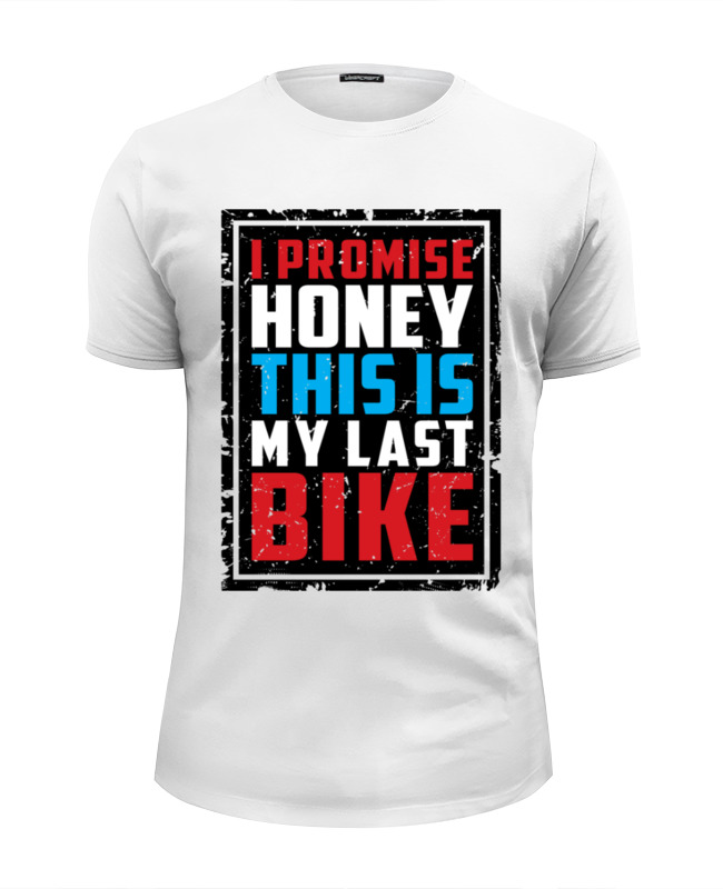 Футболка Wearcraft Premium Slim Fit Printio I promise honey this is my last bike футболка wearcraft premium printio gym this is my world page 2 page 7