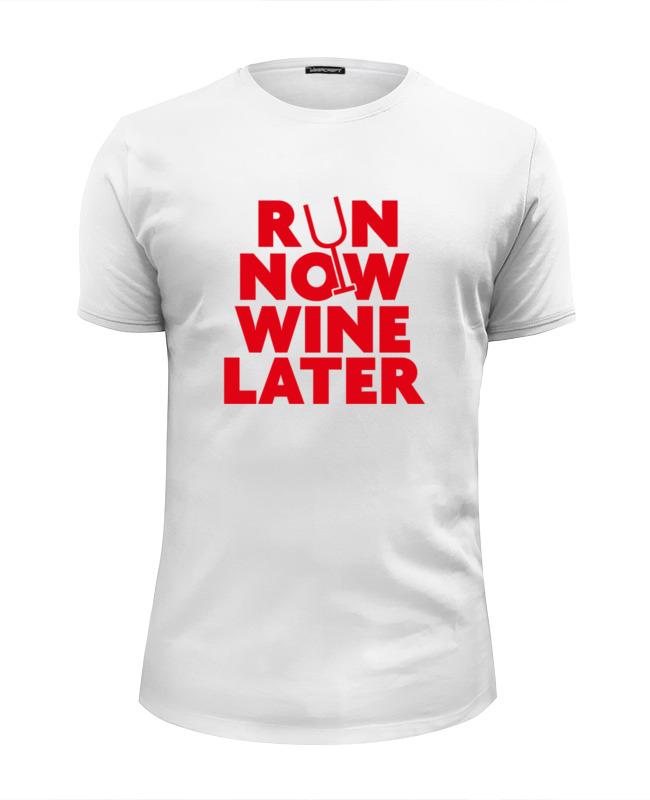 Футболка Wearcraft Premium Slim Fit Printio Бегай сейчас, вино потом! вино pourers акрил стекло вино аксессуары высокое качество творческийforbarware см 0 022 кг 1шт