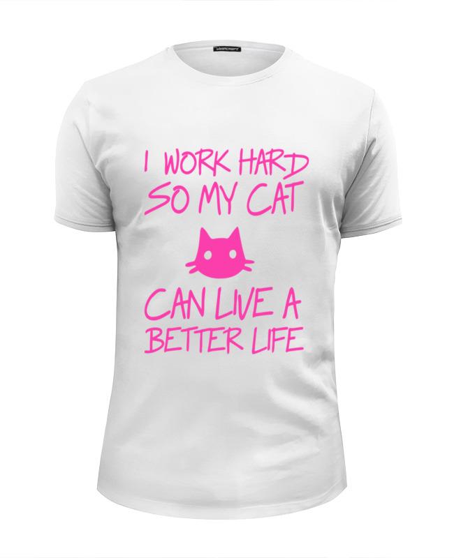 Футболка Wearcraft Premium Slim Fit Printio Я усердно работаю ,чтобы моя кошка жила лучше