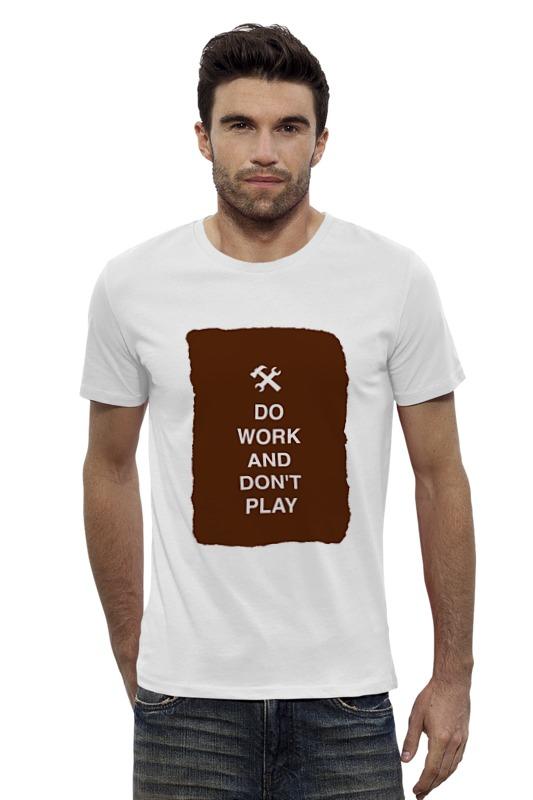 Футболка Wearcraft Premium Slim Fit Printio Do work and don't play футболка wearcraft premium printio keep calm