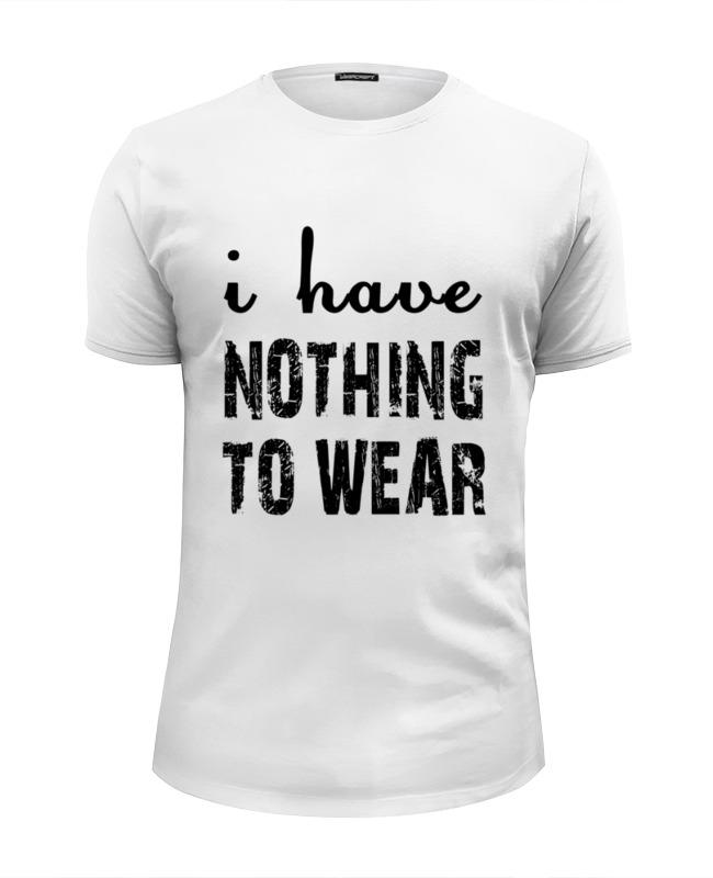 Футболка Wearcraft Premium Slim Fit Printio I have nothing to wear (мне не чего носить)