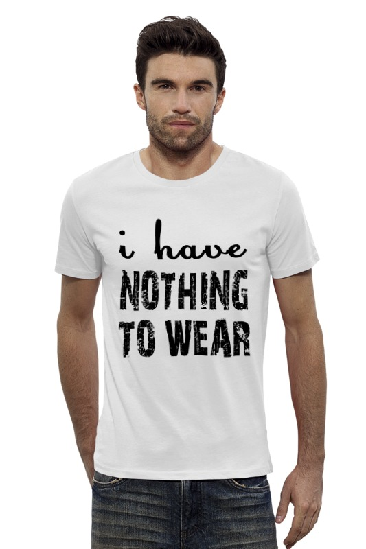 Футболка Wearcraft Premium Slim Fit Printio I have nothing  to wear (мне не чего носить) nothing to fear