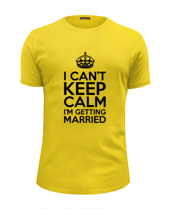 Футболка Wearcraft Premium Slim Fit Printio I cant keep calm i am getting married why should i bother to keep fit