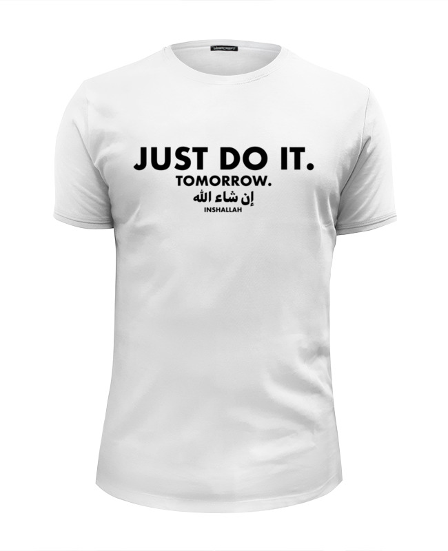 Printio Just do it! tomorrow! inshallah! футболка wearcraft premium slim fit printio just do it