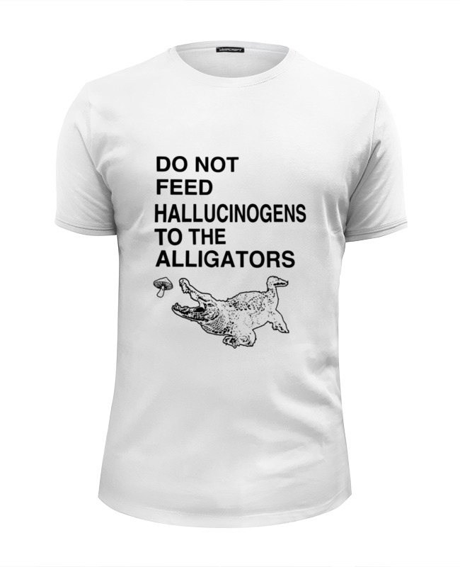 Футболка Wearcraft Premium Slim Fit Printio Do not feed hallucinogens to the alligators