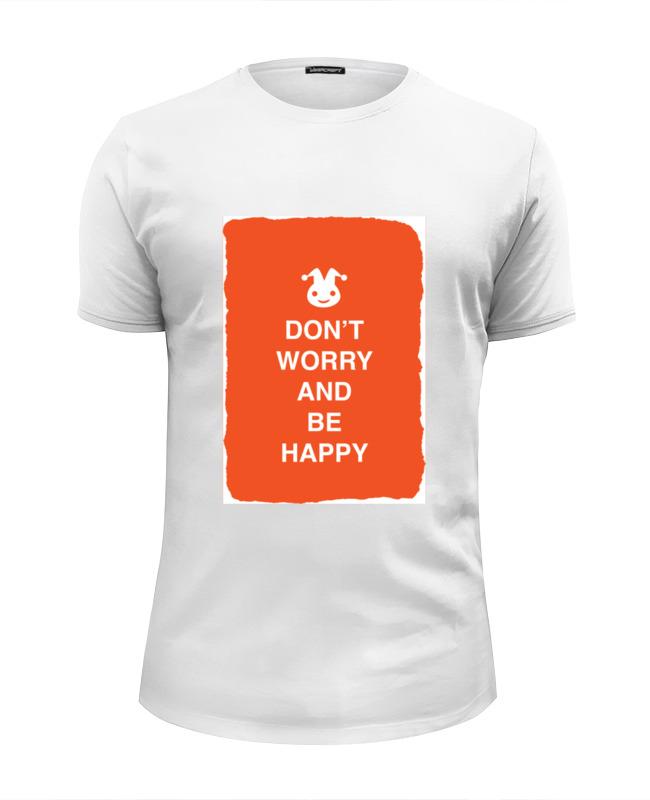 Футболка Wearcraft Premium Slim Fit Printio Don't worry and be happy позитапки don t worry be happy s черные