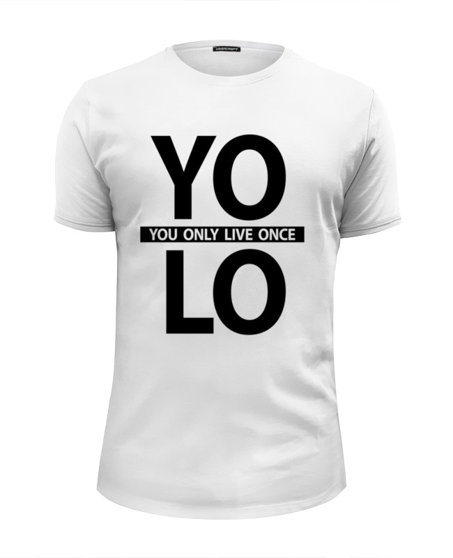 Футболка Wearcraft Premium Slim Fit Printio Yolo (you only live once) only you onlyyou