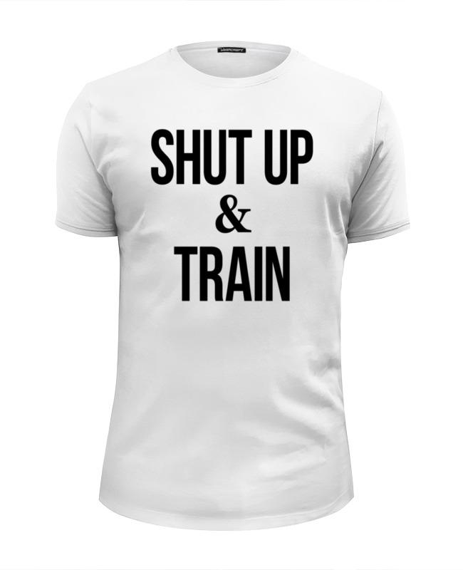 Printio Shut up & train – заткнись и тренируйся футболка wearcraft premium slim fit printio shut up and kiss me