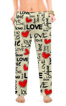 """Женские пижамные штаны """"ЛЮБОВЬ LOVE"""" - стиль, сердца, красота, надпись любовь"""