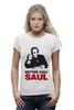 "Футболка Wearcraft Premium (Женская) ""Better call Saul"" - во все тяжкие, breaking bad, better call saul, лучше звоните солу, сол гудман"