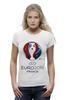 """Футболка Wearcraft Premium (Женская) """"Евро 2016"""" - футбол, france, франция, евро, uefa, 2016, euro 2016, чемпионат европы"""