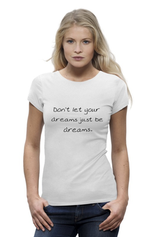 "Футболка Wearcraft Premium ""Don't let your dreams just be dreams "" - мечта, мотивация"