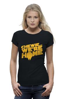 "Футболка Wearcraft Premium ""Chewie We're Home (Star Wars)"" - звездные войны, хан соло, чубакка, chewbacca, чуи"
