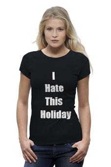 """Футболка Wearcraft Premium """"Я ненавижу этот праздник"""" - праздник, юмор, надпись, ненавсть"""