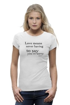 "Футболка Wearcraft Premium ""Love means never having to say you're sorry"" - любовь, цитаты, kinoart, фразы, прощение"