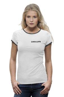 "Футболка Wearcraft Premium ""Loud Love Громко любя"" - любовь, черно-белое, loud, громко, корнелл"