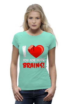 "Футболка Wearcraft Premium (Женская) ""I Love Brains (Zombie)"" - zombie, зомби, мозги, brains"