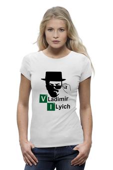 "Футболка Wearcraft Premium (Женская) ""Владимир Ильич"" - ленин, во все тяжкие, breaking bad, walter white, heisenberg"